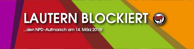 """Header: \""""Lautern blockiert den Naziaufmarsch am 14. März 2015!\"""""""
